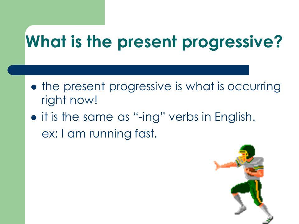 What is the present progressive