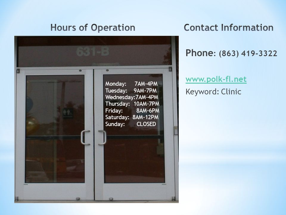 Hours of Operation Contact Information. Phone: (863) 419-3322. www.polk-fl.net. Keyword: Clinic.