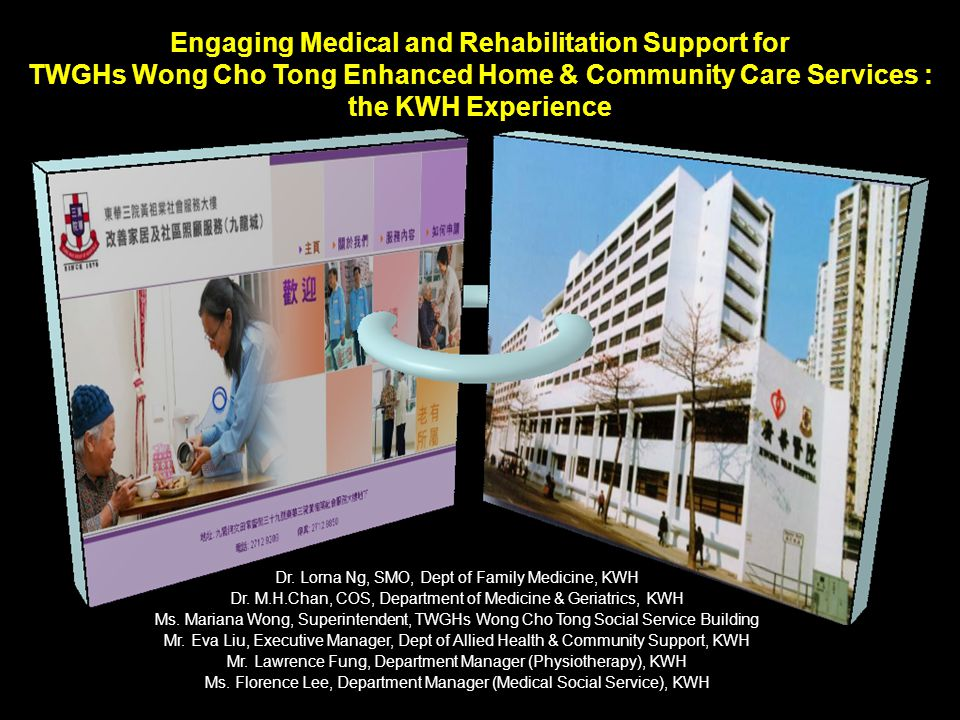 Engaging Medical and Rehabilitation Support for TWGHs Wong Cho Tong Enhanced Home & Community Care Services : the KWH Experience