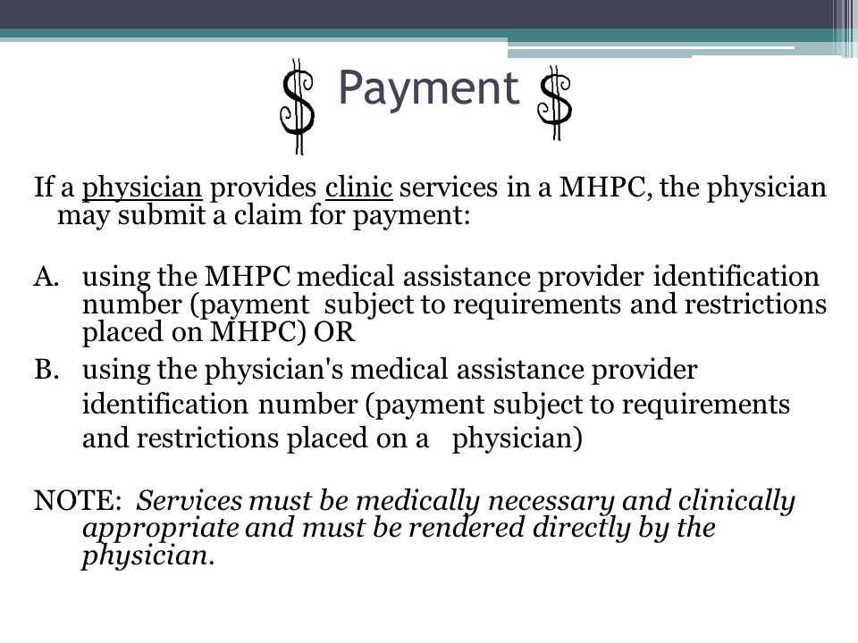 Payment If a physician provides clinic services in a MHPC, the physician may submit a claim for payment: