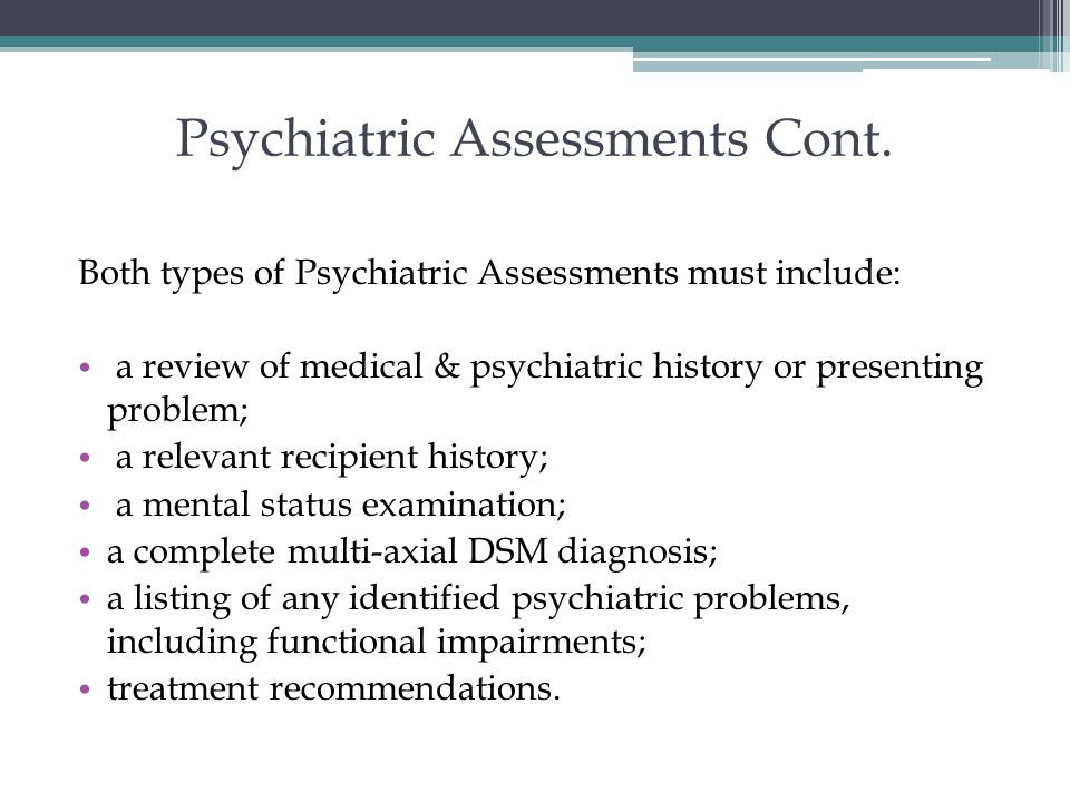 Psychiatric Assessments Cont.
