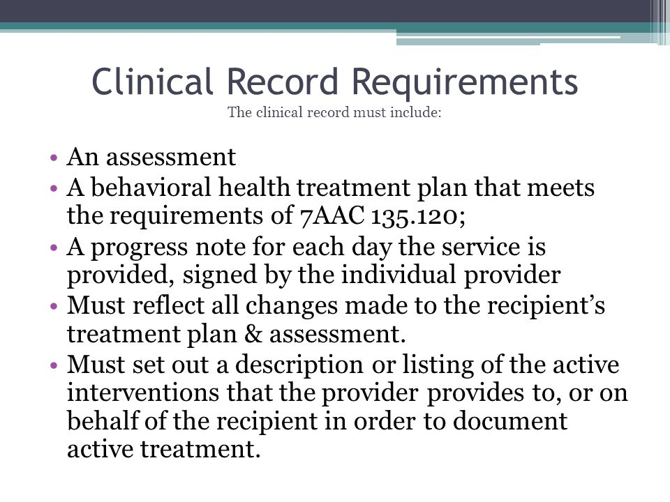 Clinical Record Requirements The clinical record must include:
