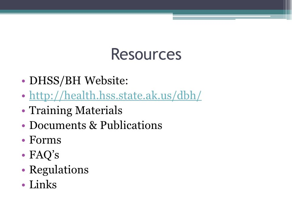 Resources DHSS/BH Website: http://health.hss.state.ak.us/dbh/
