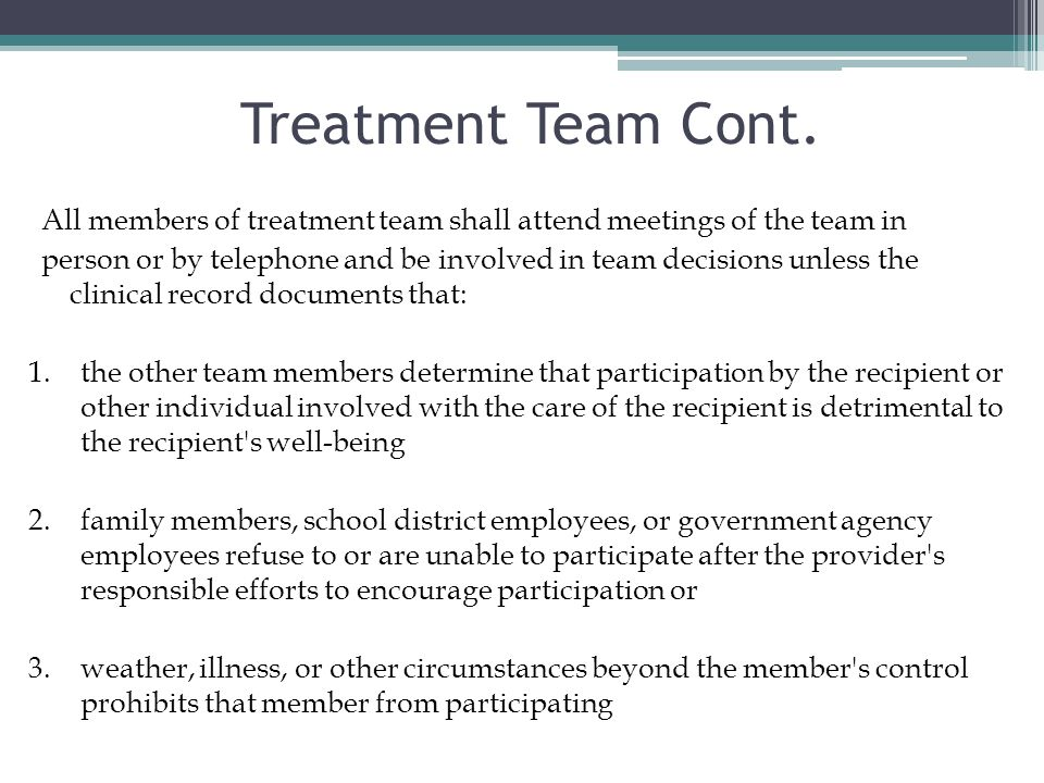 Treatment Team Cont. All members of treatment team shall attend meetings of the team in.