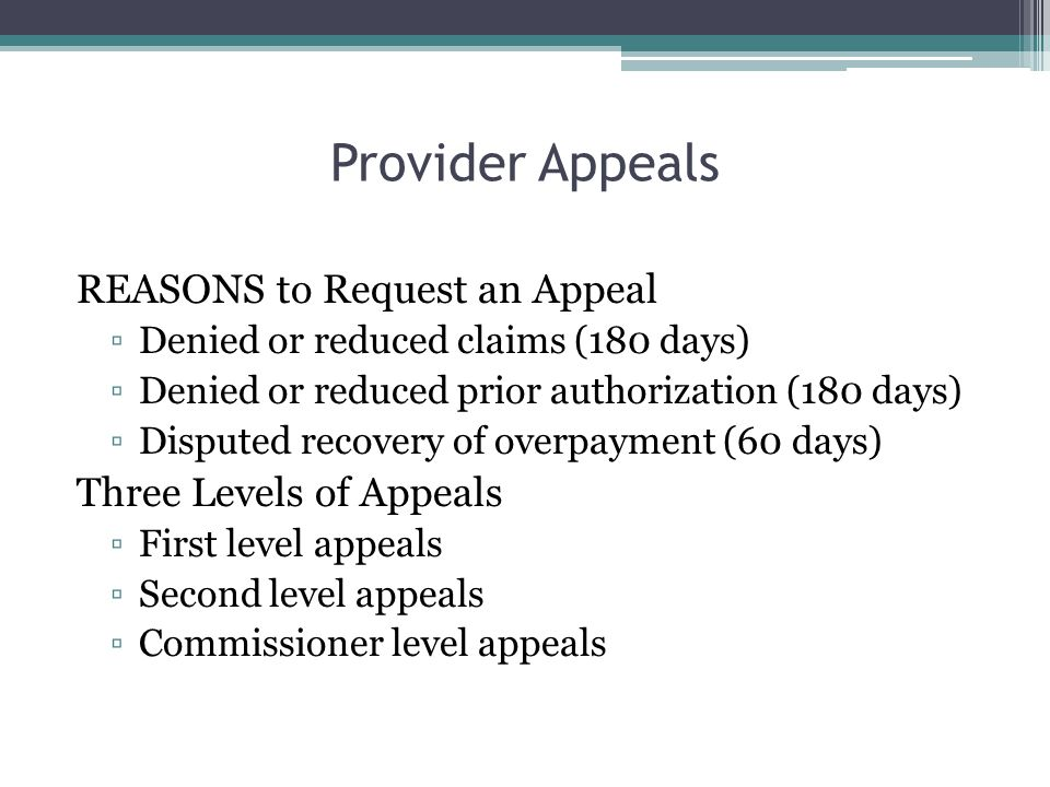 Provider Appeals REASONS to Request an Appeal Three Levels of Appeals