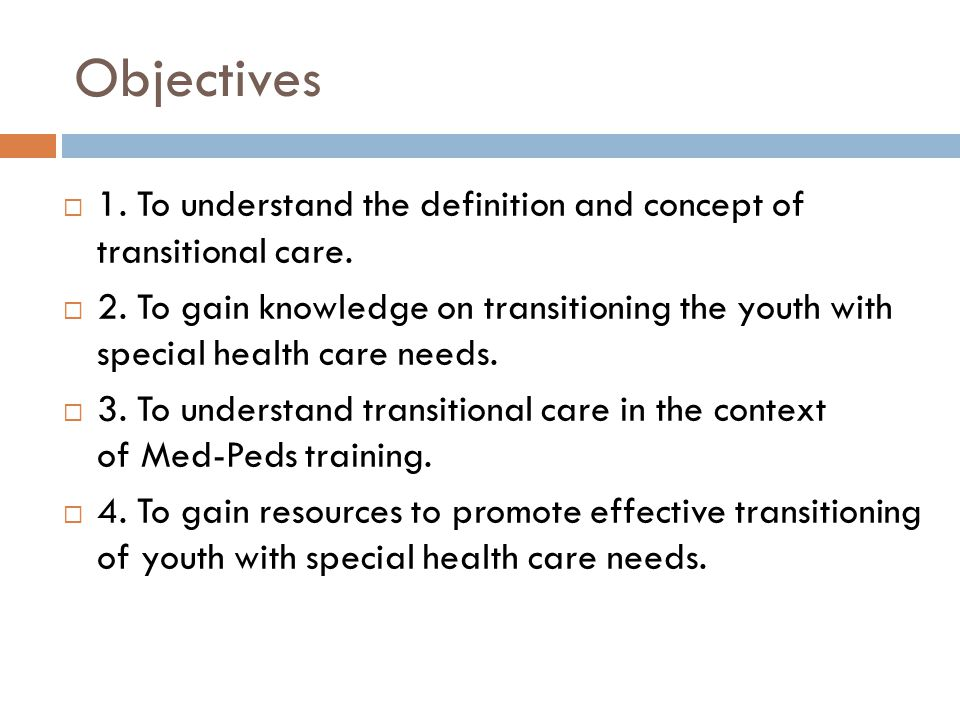 Objectives 1. To understand the definition and concept of transitional care.