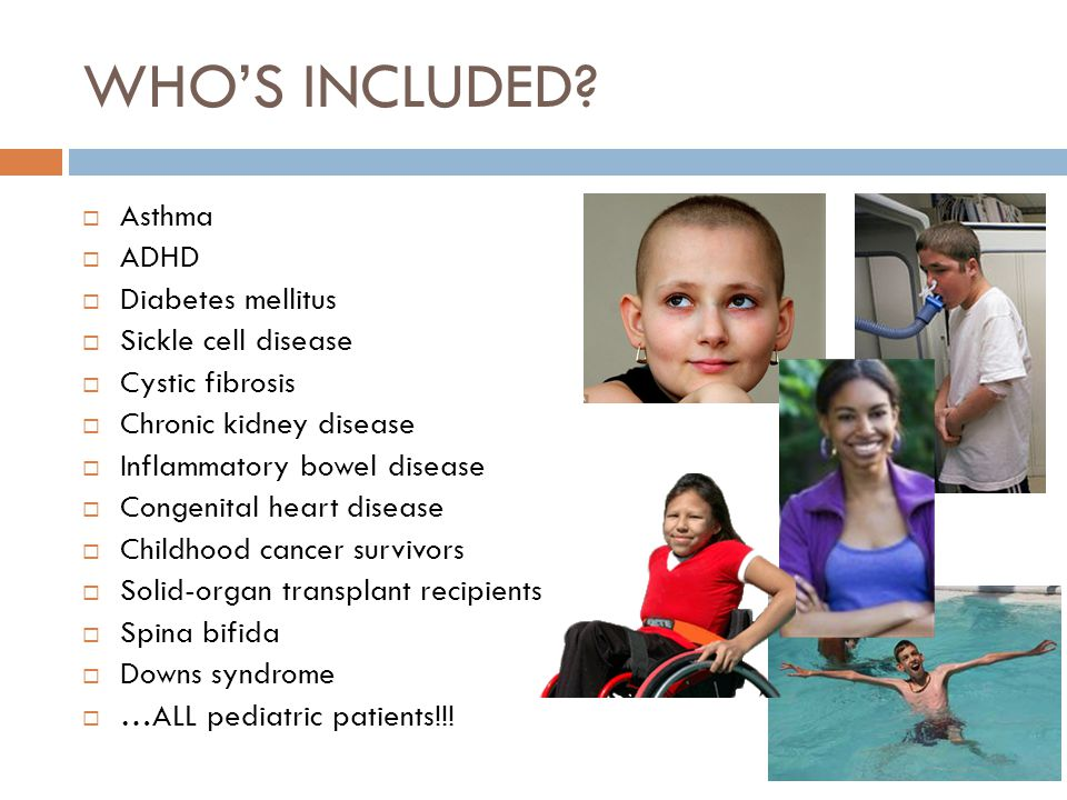 WHO'S INCLUDED Asthma ADHD Diabetes mellitus Sickle cell disease