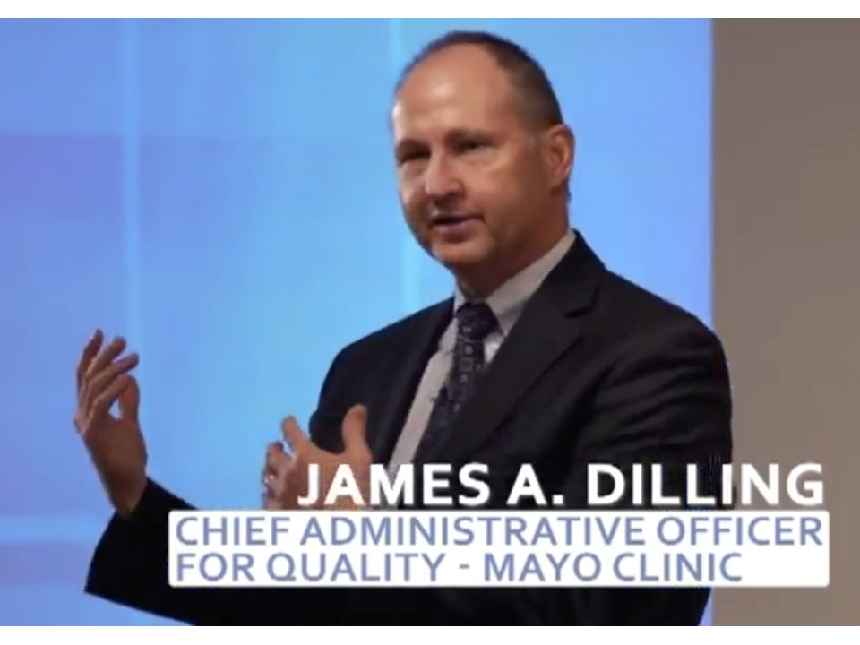 For a closer look at the infrastructure pillar of the construct, show a video clip of James A. Dilling, Mayo's chief administrative officer for quality.