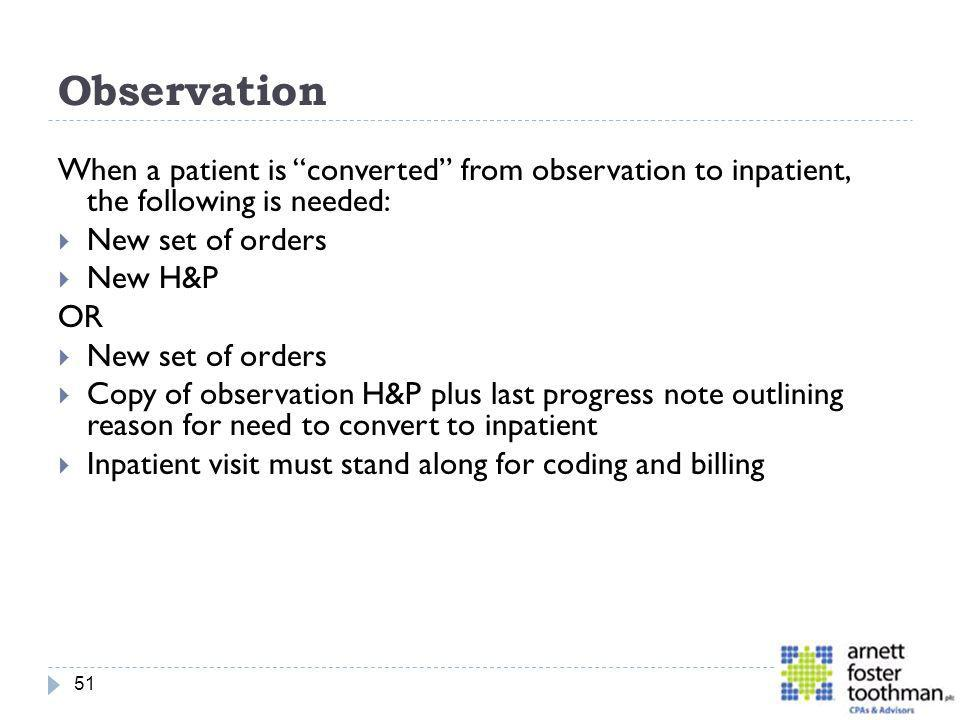 Observation When a patient is converted from observation to inpatient, the following is needed: New set of orders.