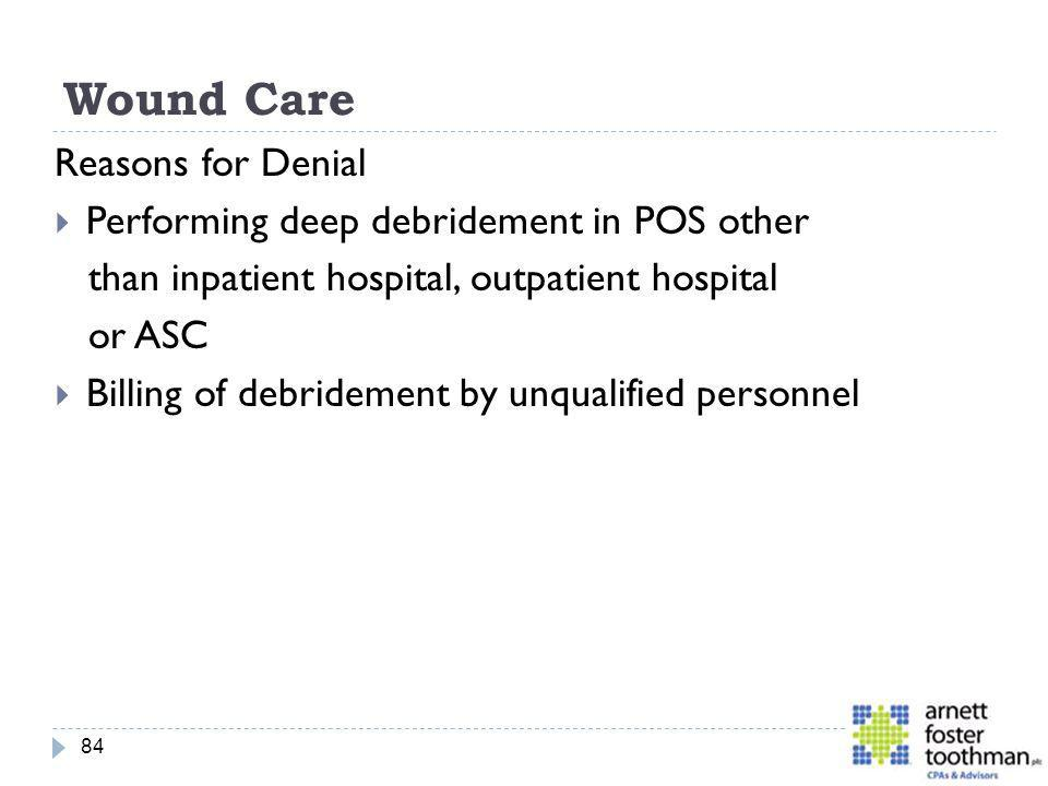 Wound Care Reasons for Denial Performing deep debridement in POS other