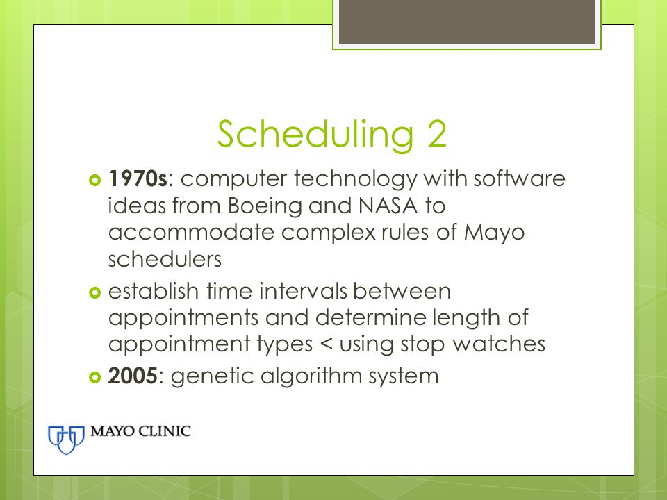 Scheduling 2 1970s: computer technology with software ideas from Boeing and NASA to accommodate complex rules of Mayo schedulers.