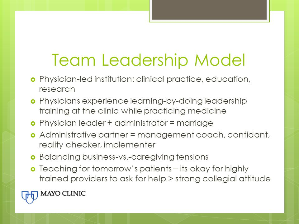 Team Leadership Model Physician-led institution: clinical practice, education, research.