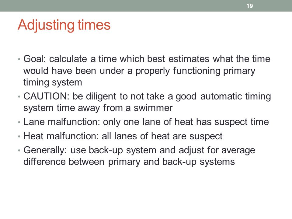 Adjusting times Goal: calculate a time which best estimates what the time would have been under a properly functioning primary timing system.