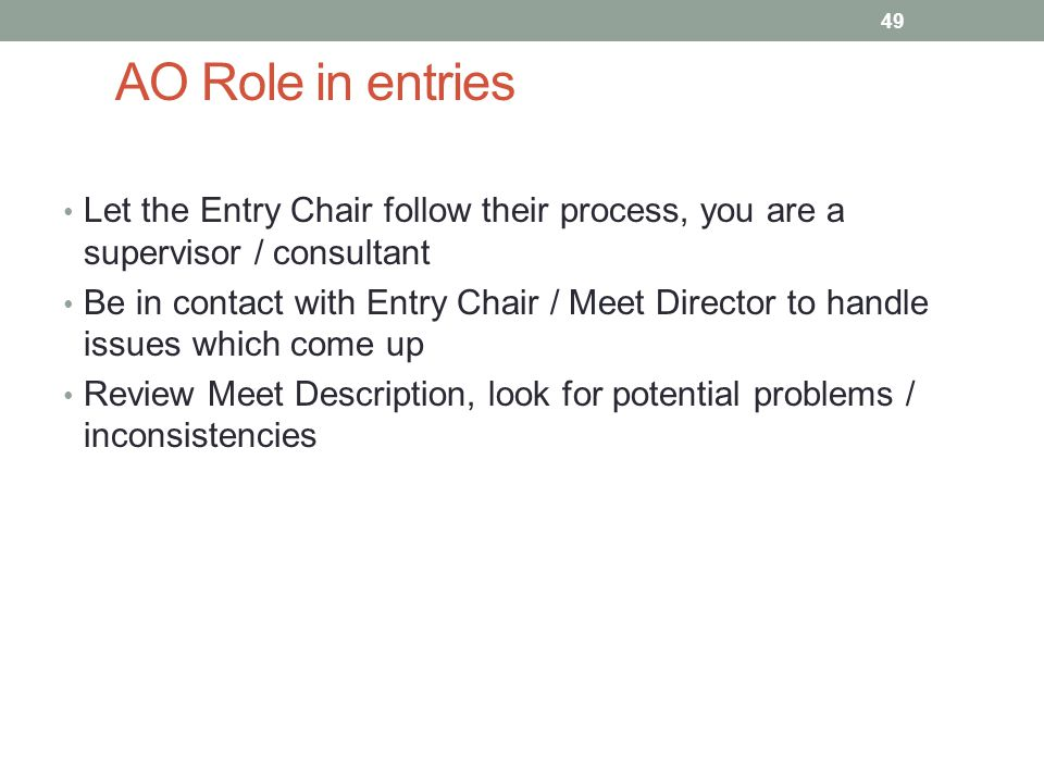 AO Role in entries Let the Entry Chair follow their process, you are a supervisor / consultant.