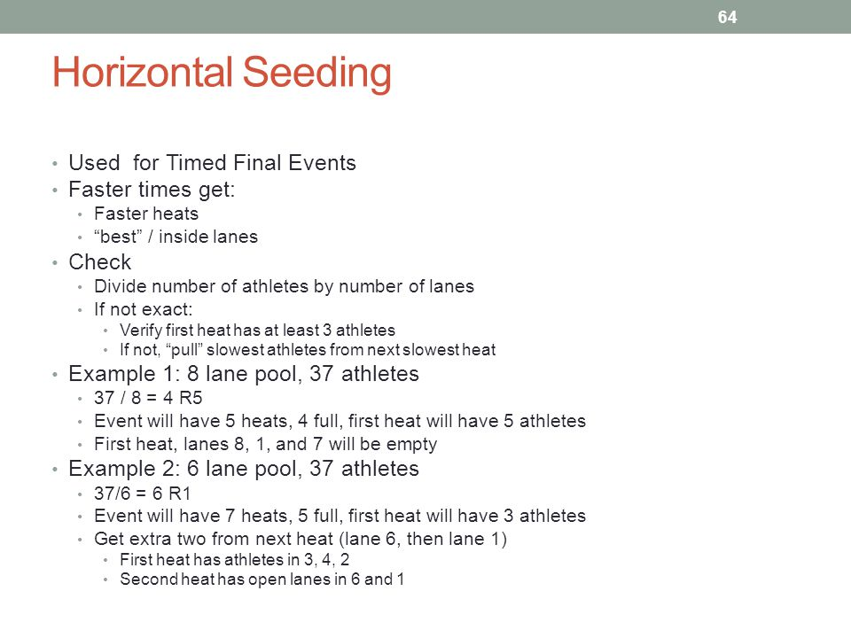 Horizontal Seeding Used for Timed Final Events Faster times get: Check