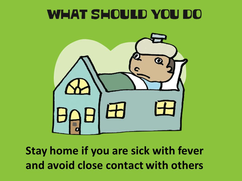 Stay home if you are sick with fever