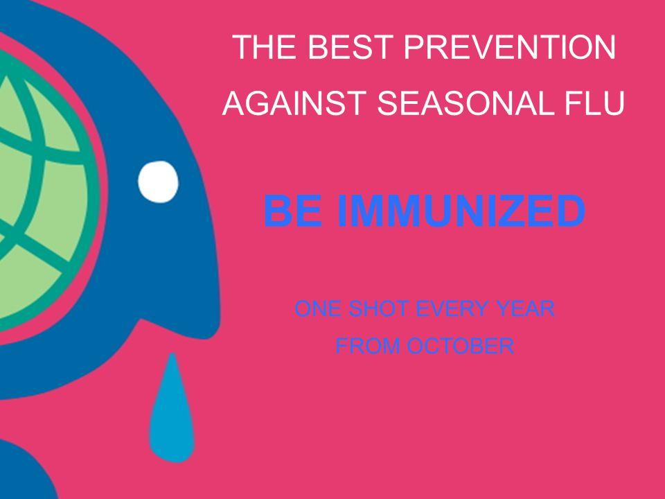 BE IMMUNIZED THE BEST PREVENTION AGAINST SEASONAL FLU