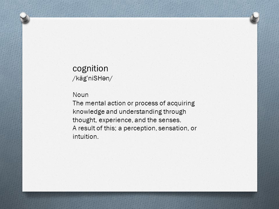 cognition /kägˈniSHən/ Noun