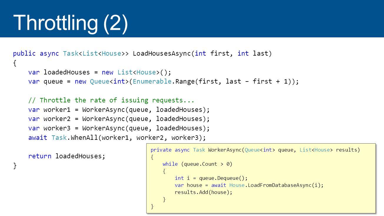 TechReady 16 4/1/2017. Throttling (2) public async Task<List<House>> LoadHousesAsync(int first, int last)