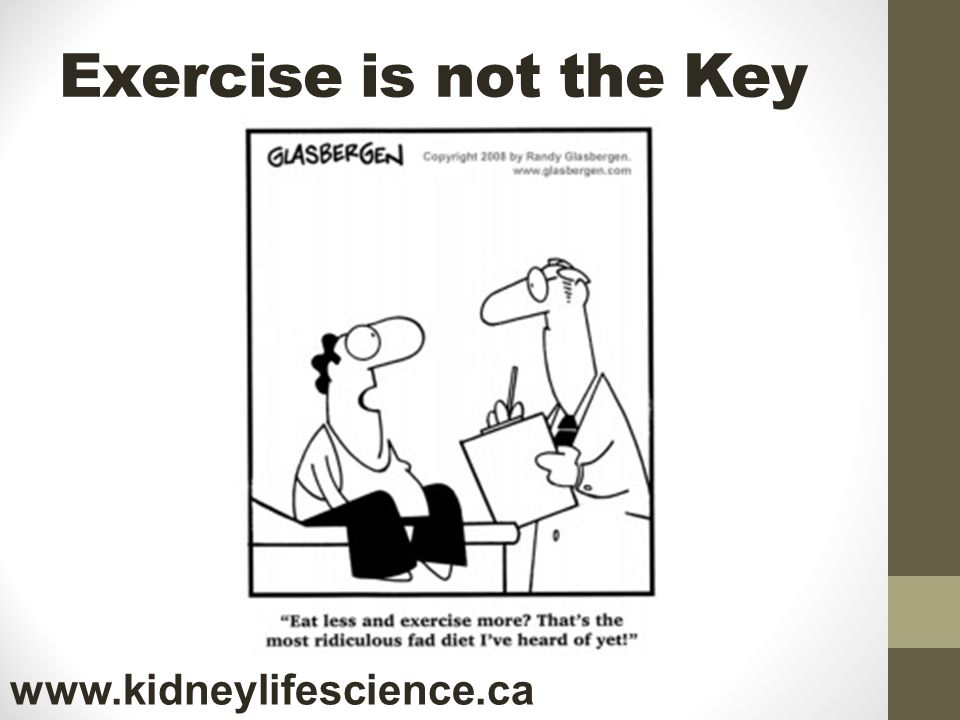 Exercise is not the Key www.kidneylifescience.ca
