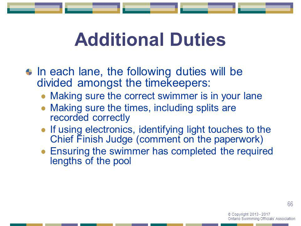 Additional Duties In each lane, the following duties will be divided amongst the timekeepers: Making sure the correct swimmer is in your lane.
