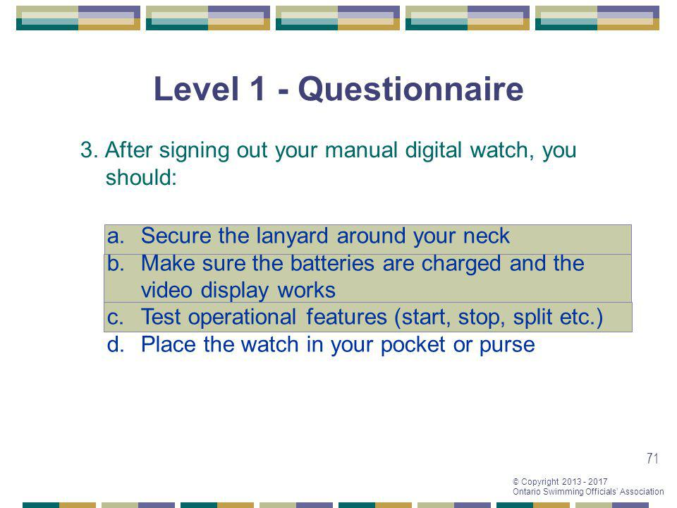 Level 1 - Questionnaire 3. After signing out your manual digital watch, you should: Secure the lanyard around your neck.