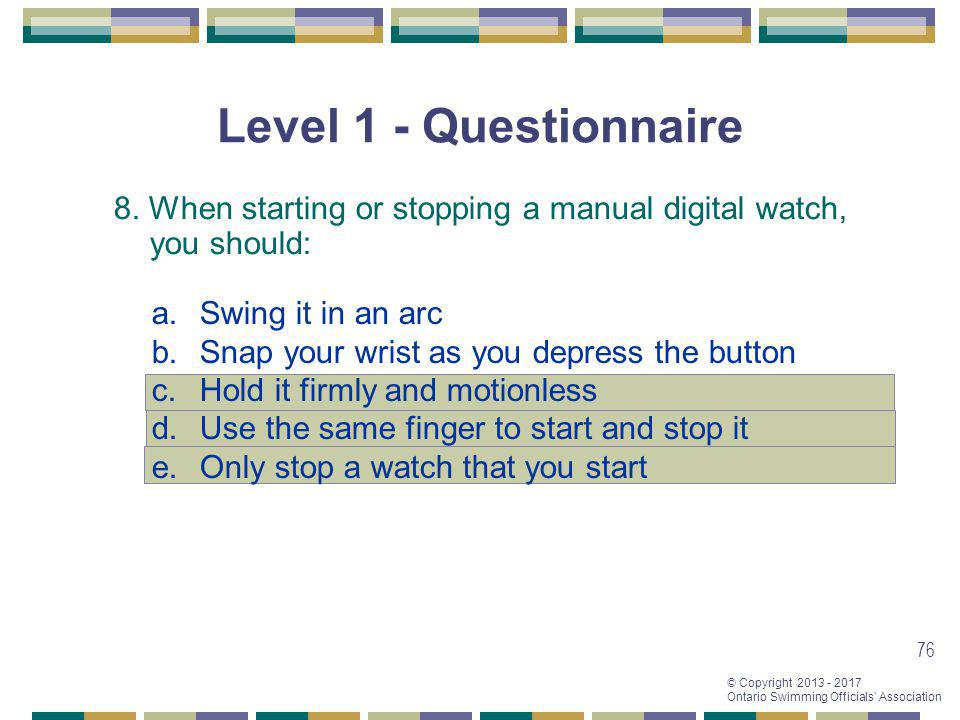 Level 1 - Questionnaire 8. When starting or stopping a manual digital watch, you should: Swing it in an arc.