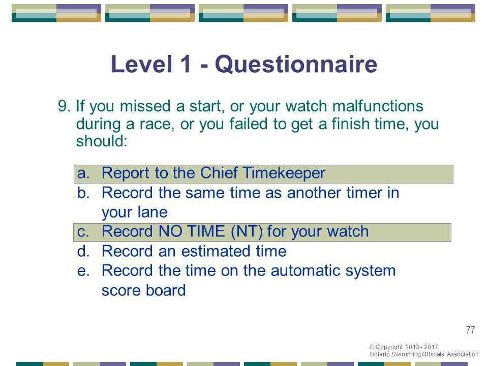 Level 1 - Questionnaire 9. If you missed a start, or your watch malfunctions during a race, or you failed to get a finish time, you should: