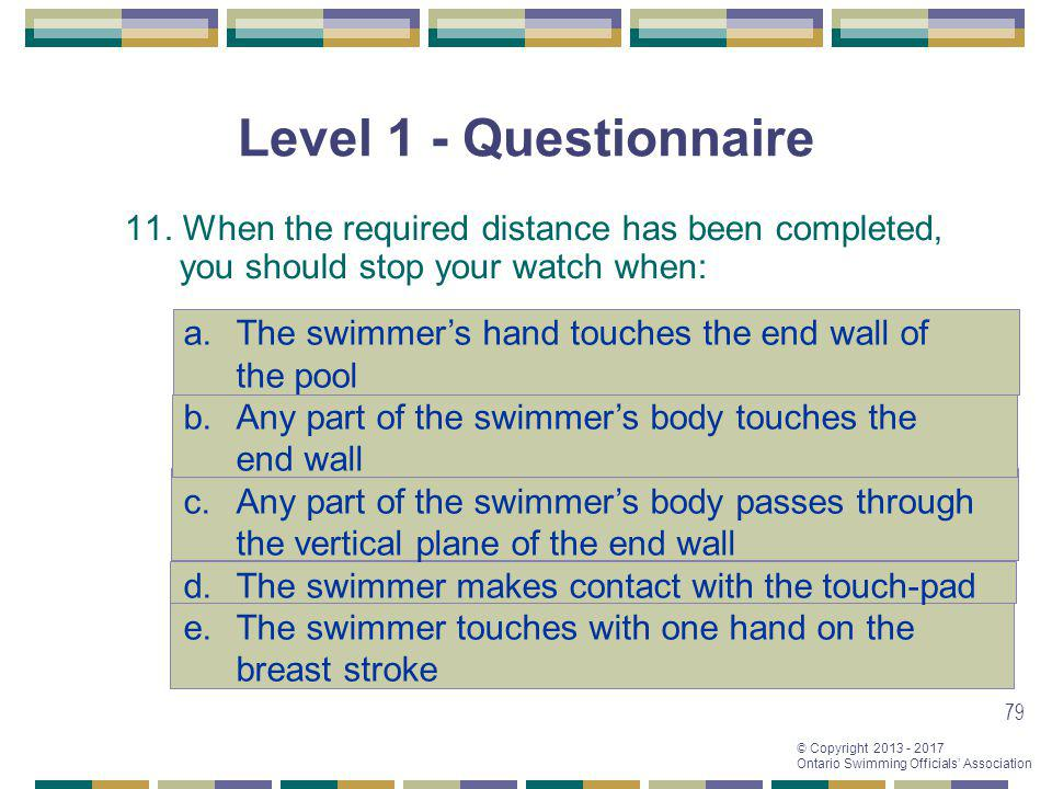 Level 1 - Questionnaire 11. When the required distance has been completed, you should stop your watch when: