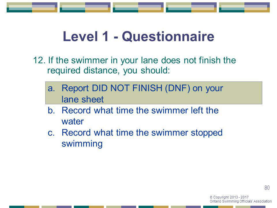 Level 1 - Questionnaire 12. If the swimmer in your lane does not finish the required distance, you should: