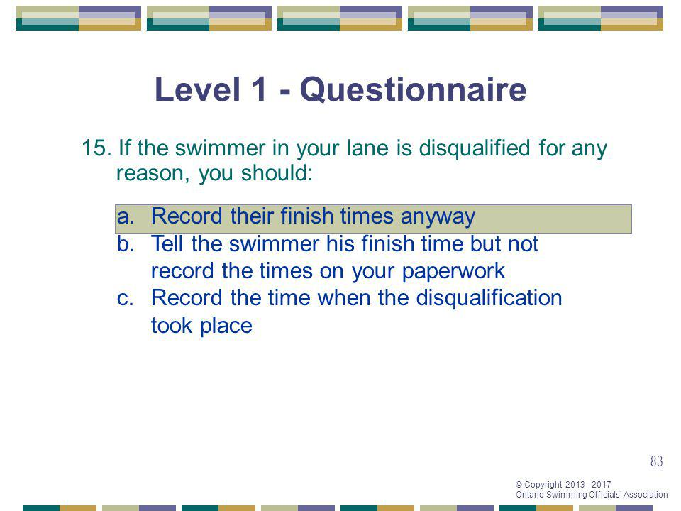 Level 1 - Questionnaire 15. If the swimmer in your lane is disqualified for any reason, you should: