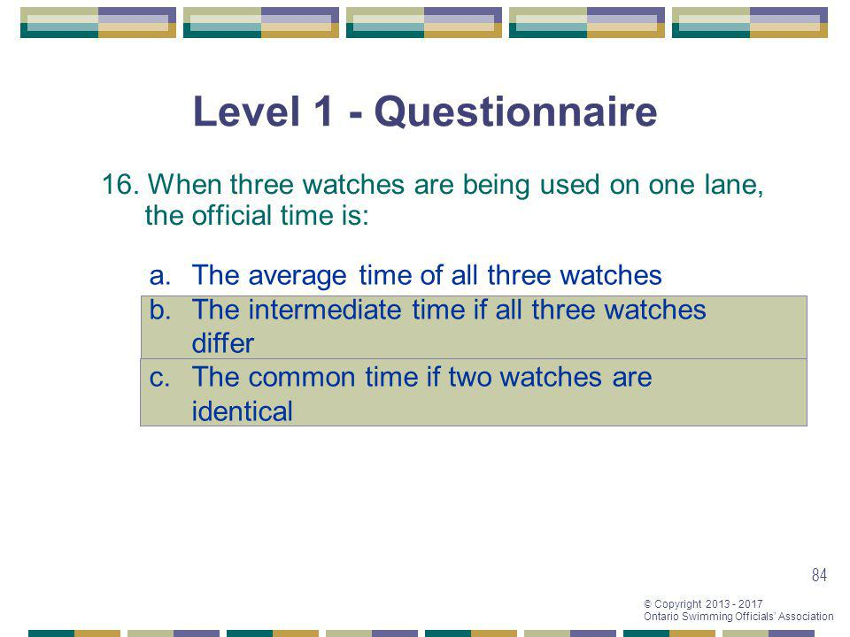 Level 1 - Questionnaire 16. When three watches are being used on one lane, the official time is: The average time of all three watches.
