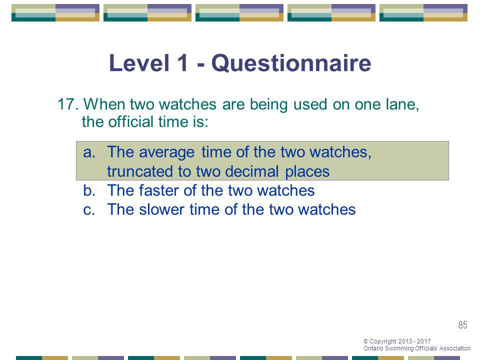 Level 1 - Questionnaire 17. When two watches are being used on one lane, the official time is: