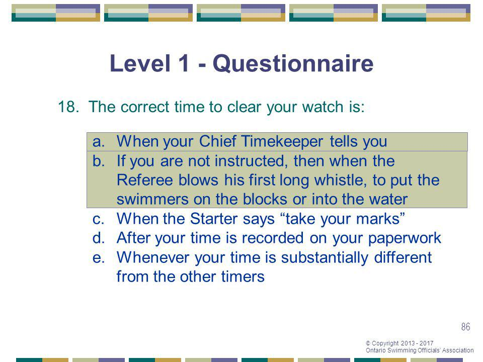 Level 1 - Questionnaire 18. The correct time to clear your watch is: