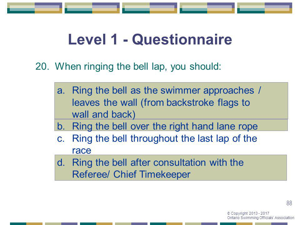 Level 1 - Questionnaire 20. When ringing the bell lap, you should: