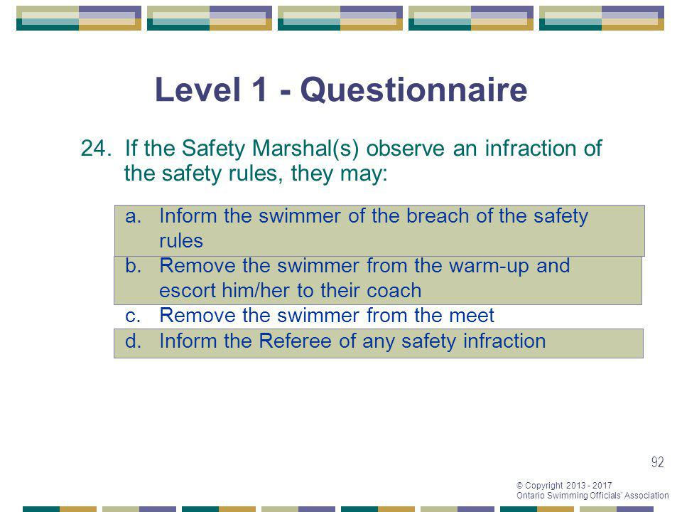 Level 1 - Questionnaire 24. If the Safety Marshal(s) observe an infraction of the safety rules, they may:
