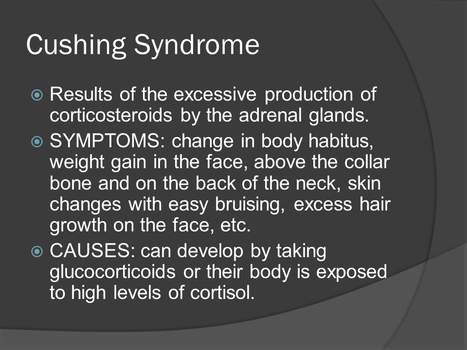 Cushing Syndrome Results of the excessive production of corticosteroids by the adrenal glands.