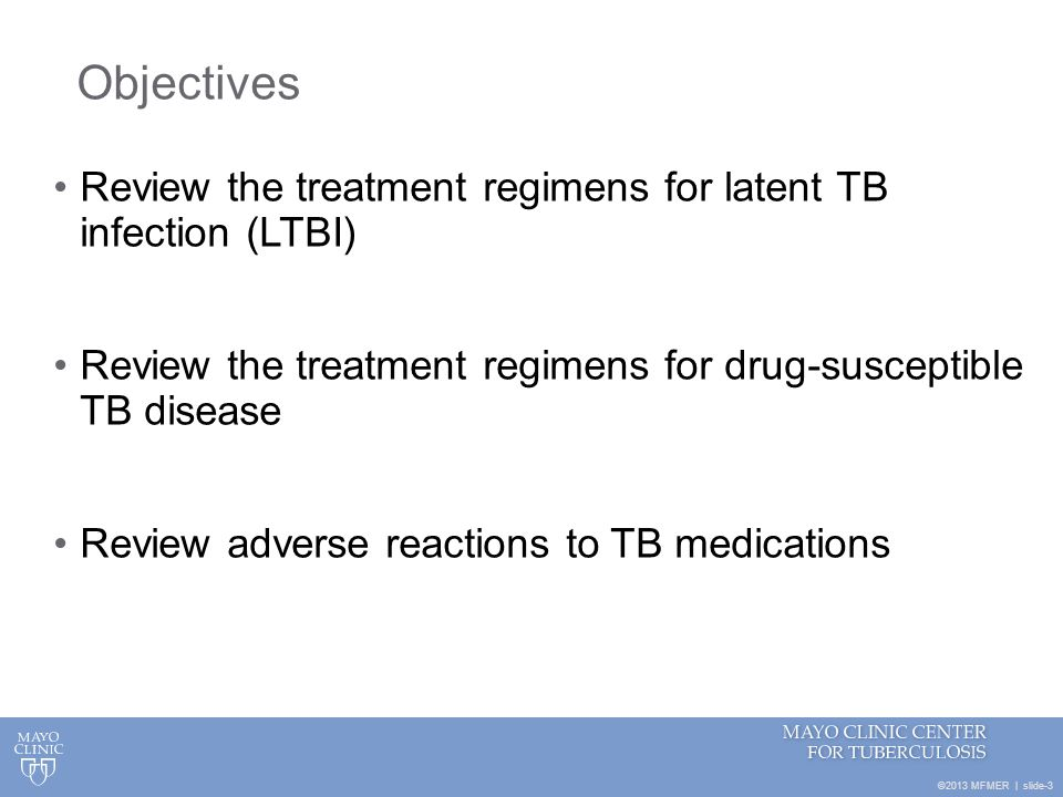 Objectives Review the treatment regimens for latent TB infection (LTBI) Review the treatment regimens for drug-susceptible TB disease.