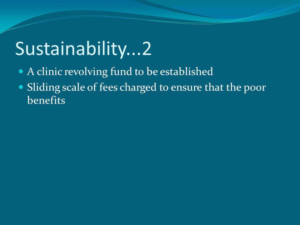 Sustainability...2 A clinic revolving fund to be established