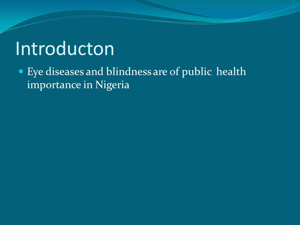 Introducton Eye diseases and blindness are of public health importance in Nigeria