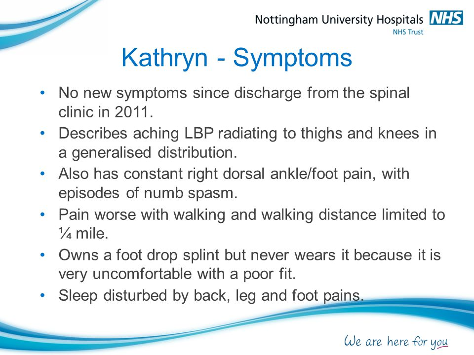 Kathryn - Symptoms No new symptoms since discharge from the spinal clinic in 2011.