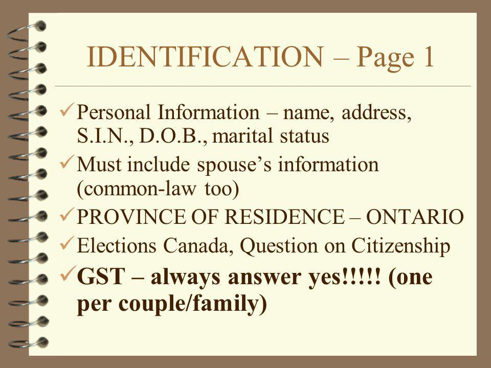 IDENTIFICATION – Page 1 Personal Information – name, address, S.I.N., D.O.B., marital status. Must include spouse's information (common-law too)