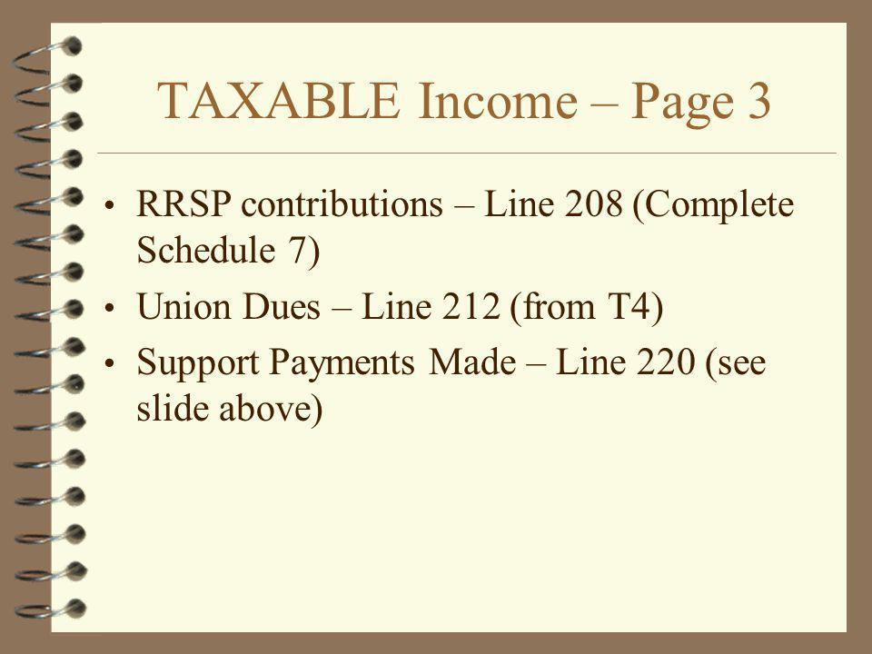 TAXABLE Income – Page 3 RRSP contributions – Line 208 (Complete Schedule 7) Union Dues – Line 212 (from T4)