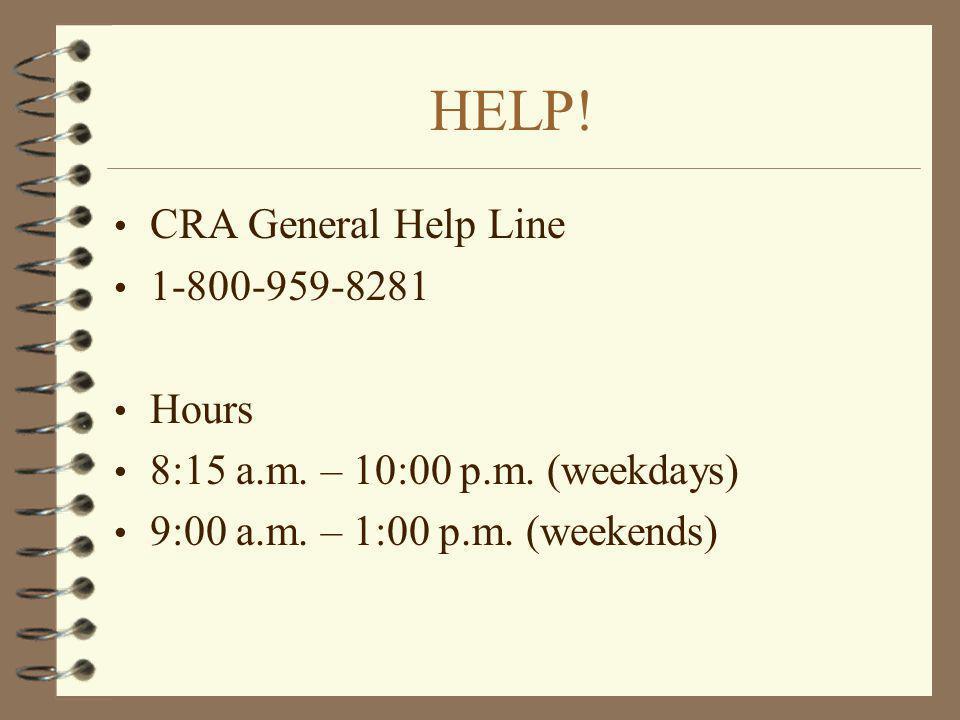 HELP! CRA General Help Line 1-800-959-8281 Hours