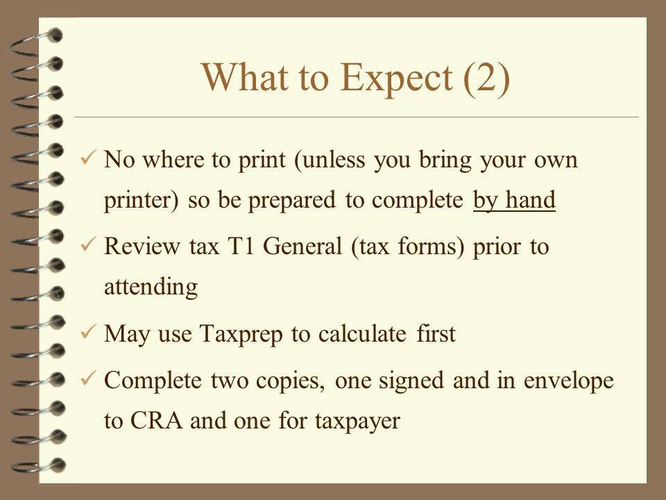 What to Expect (2) No where to print (unless you bring your own printer) so be prepared to complete by hand.