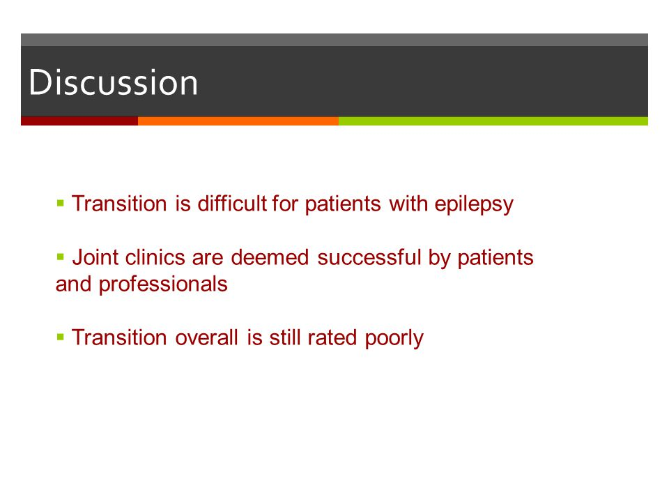 Discussion Transition is difficult for patients with epilepsy