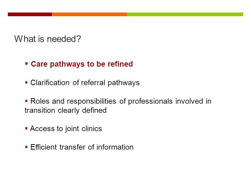 What is needed Care pathways to be refined