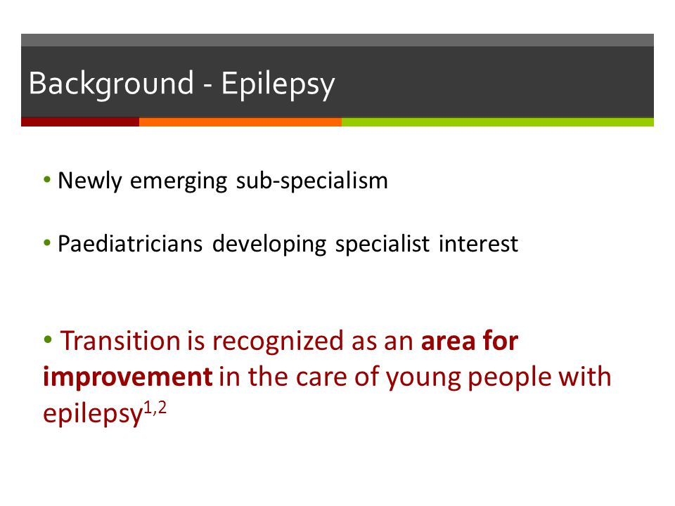 Background - Epilepsy Newly emerging sub-specialism. Paediatricians developing specialist interest.