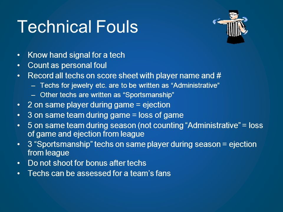 Technical Fouls Know hand signal for a tech Count as personal foul