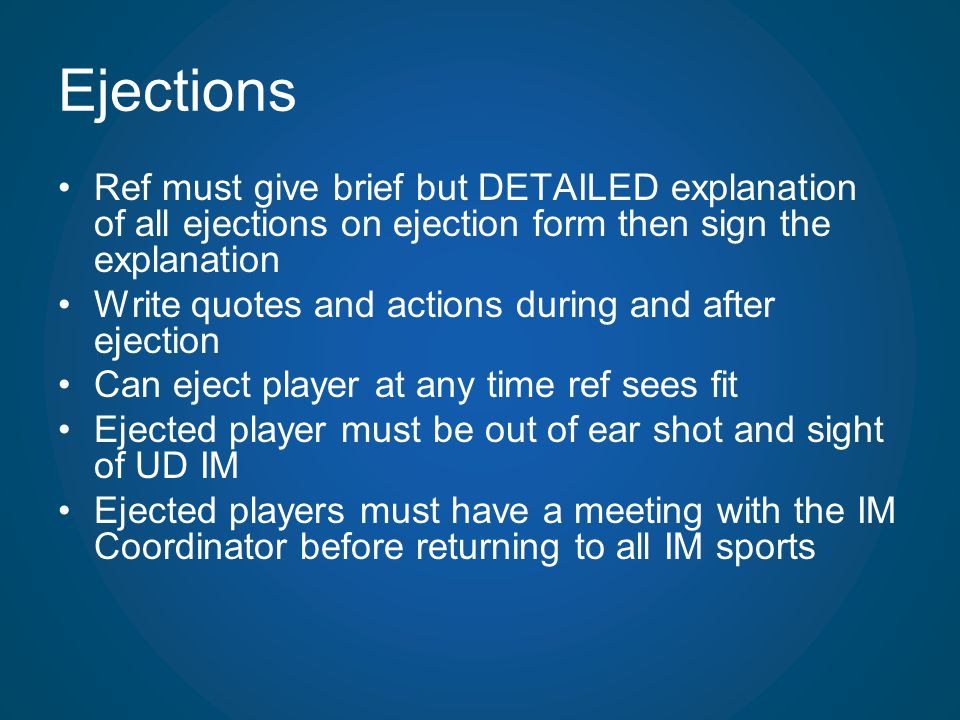 Ejections Ref must give brief but DETAILED explanation of all ejections on ejection form then sign the explanation.